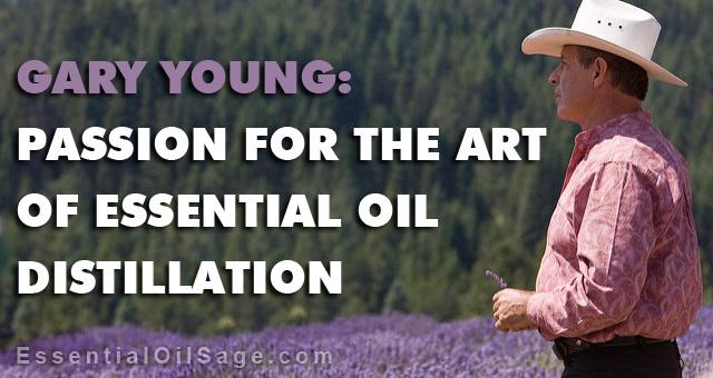 Gary Young: Art of Distillation