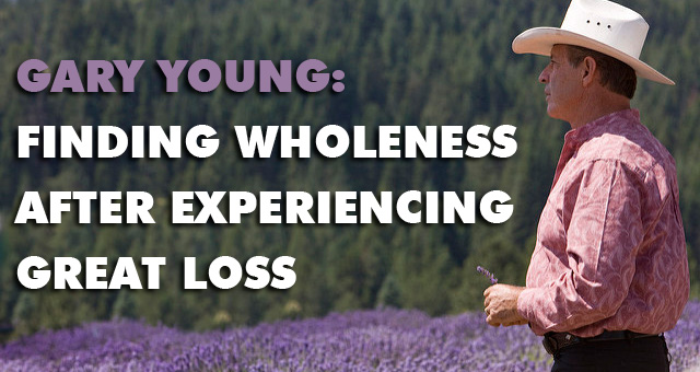Gary Young: Finding Wholeness