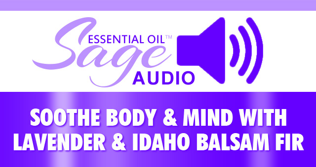 Soothe Body and Mind with Lavender and Idaho Balsam Fir